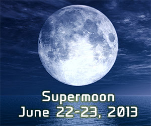 It's Coming: The Supermoon June 22 – 23, 2013