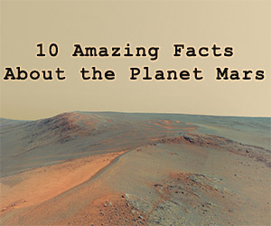 10 Amazing Facts About the Planet Mars