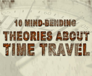 10 Mind-Bending Theories About Time Travel