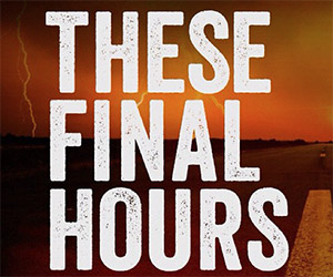 These Final Hours: An Apocalyptic Thriller