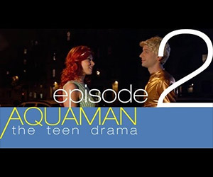 Aquaman: The Teen Drama, Episode 2