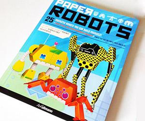 Paper Robots: 25 Fantastic Robots You Can Build