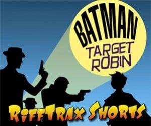 Rifftrax Shorts: Batman and Robin, Target Robin