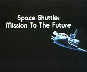 Space Shuttle: Mission to the Future, 1981 Film