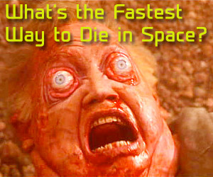 What's the Fastest Way to Die in Space?