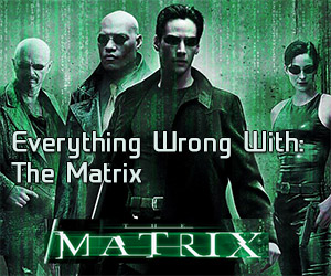 Everything Wrong With: The Matrix