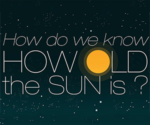 How Do We Know How Old The Sun Is?