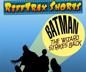 Rifftrax Spoofs Batman: The Wizard Strikes Back
