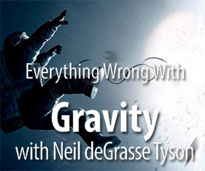 Everything Wrong With: Gravity, with Neil deGrasse Tyson