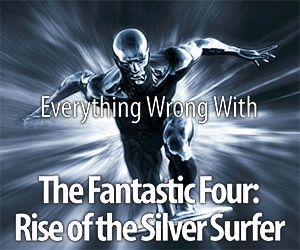 Everything Wrong With: F4: Rise of the Silver Surfer
