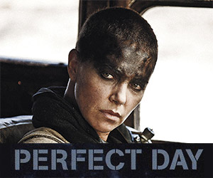 Mad Max: Fury Road: Perfect Day