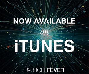 Particle Fever: Documentary Available on iTunes