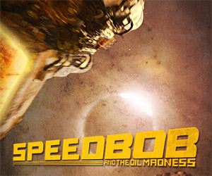 SpeedBob: the Story of a Crazed Oil Farmer