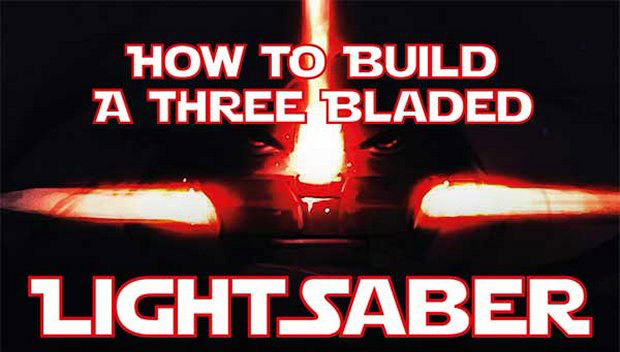 How To Build a Three Bladed Lightsaber